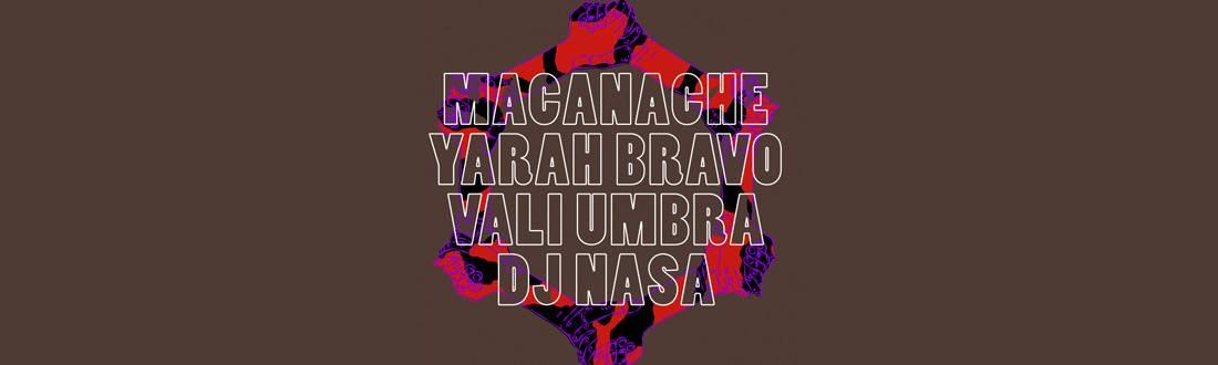 Macanache / Yarah Bravo / Vali Umbra / DJ Nasa