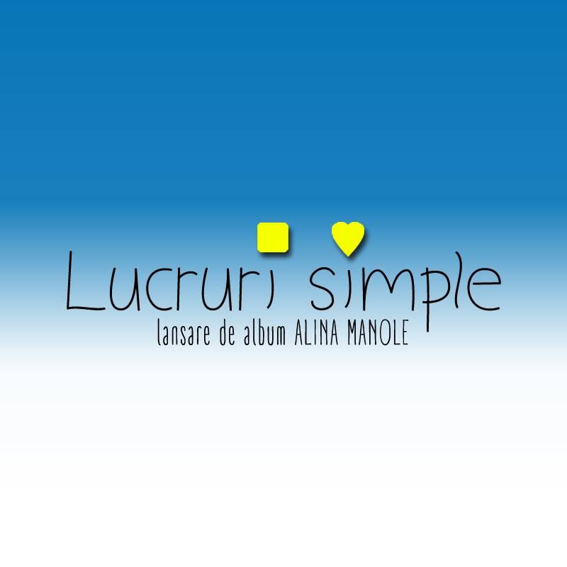 Poster Alina Manole - Lansare de album - Lucruri simple