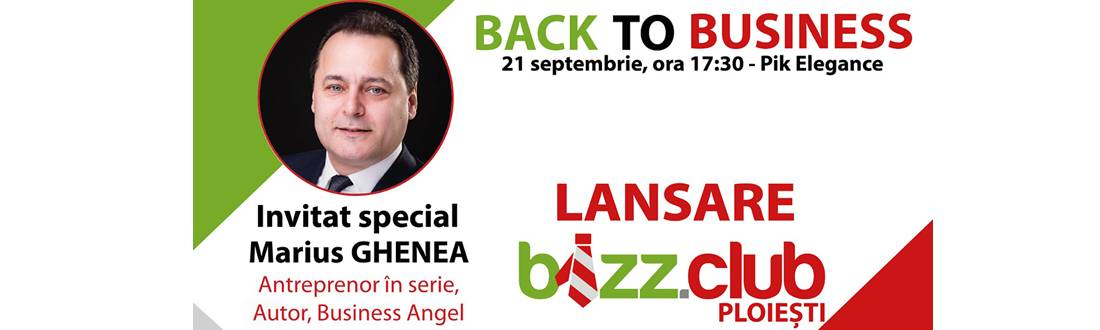 Back to Business Lansare Bizz.Club  Ploiesti