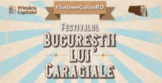 FESTIVALUL 'BUCURESTII LUI CARAGIALE'