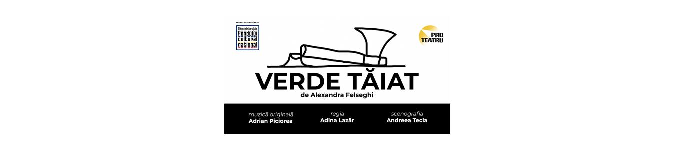 Verde taiat, Regia Adina Lazar - PROTeatru Zalau@Fabrica de Cultura - Sala Lulu