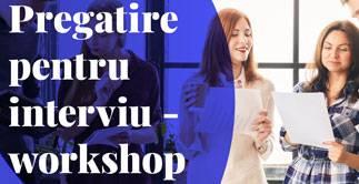 Workshop: Pregatire pentru interviu